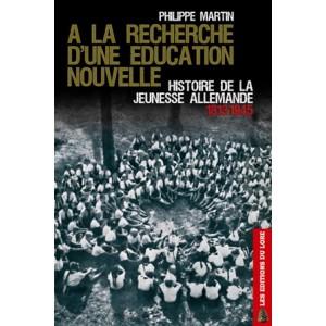 A la recherche d'une éducation nouvelle : Histoire de la jeunesse allemande 1813-1945