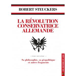 La Révolution Conservatrice allemande, tome deuxième : Sa philosophie, sa géopolitique et autres fragments